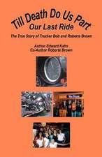 Till Death Do Us Part - Our Last Ride, the True Story of Trucker Bob and Roberta Brown