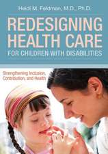 Redesigning Health Care for Children with Disabilities:  Strengthening Inclusion, Contribtuion, and Health