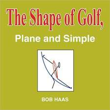 The Shape of Golf, Plane and Simple