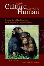 How Culture Makes Us Human: Primate Social Evolution and the Formation of Human Societies