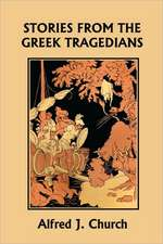 Stories from the Greek Tragedians (Yesterday's Classics)