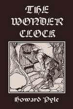 The Wonder Clock, Illustrated Edition (Yesterday's Classics)