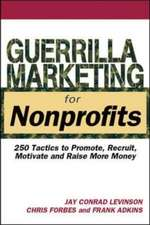 Guerrilla Marketing for Nonprofits:  250 Tactics to Promote, Recruit, Motivate, and Raise More Money