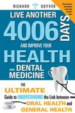 Live Another 4006 Days and Improve Your Health with Dental Medicine:  The Ultimate Guide to Understanding the Link Between Oral Health and General Heal