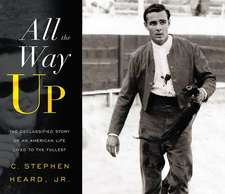 All the Way Up:  The Declassified Story of an American Life Lived to the Fullest
