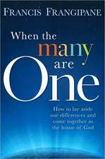 When the Many Are One:  Amazing Things Will Happen When You Come Together and God Shows Up