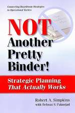 Not Another Pretty Binder!:  Strategic Planning That Actually Works