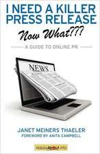 I Need a Killer Press Release--Now What:  A Guide to Online PR