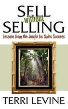 Sell Without Selling:  Lessons from the Jungle for Sales Success