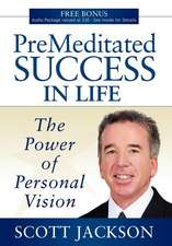 Premeditated Success in Life:  The Power of Personal Vision