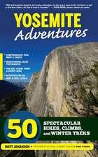 Yosemite Adventures: 50 Spectacular Hikes, Climbs, and Winter Treks