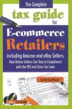 The Complete Tax Guide for E-Commerce Retailers Including Amazon and Ebay Sellers: How Online Sellers Can Stay in Compliance with the IRS and State Ta