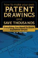 How to Make Your Own Patent Drawings and Save Thousands: Everything You Need to Know Explained Simply