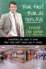 Your First Year as Principal Revised 2nd Edition: Everything You Need to Know That They Don't Teach You in School