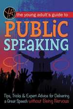 Young Adult's Guide to Public Speaking: Tips, Tricks & Expert Advice for Delivering a Great Speech without Being Nervous