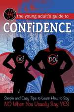 Young Adult's Guide to Confidence: Simple & Easy Tips to Learn How to Say NO When You Usually Say YES