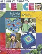 Beginner's Guide to Fleece:  Easy Throw, Hats, Ponchos, Scarves, Pillows & More