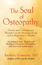 The Soul of Osteopathy:  The Place of Mind in Early Osteopathic Life Science - Includes Reprints of Coues' Biogen and Hoffman's Esoteric Osteop