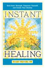 Instant Healing:  Gain Inner Strength, Empower Yourself, and Create Your Destiny