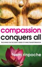 Compassion Conquers All:  Teachings on the Eight Verses of Mind Transformation