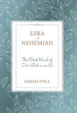 Ezra and Nehemiah: The Good Hand of Our God Is on Us