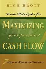 Basic Principles for Maximizing Your Cash Flow - 7 Steps to Financial Freedom!