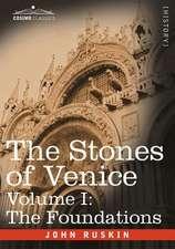 The Stones of Venice - Volume I