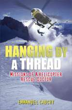 Hanging by a Thread:  The Missions of a Helicopter Rescue Doctor