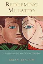 Redeeming Mulatto: A Theology of Race and Christian Hybridity
