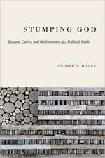 Stumping God: Reagan, Carter, and the Invention of a Political Faith
