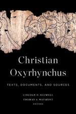 Christian Oxyrhynchus: Texts, Documents, and Sources