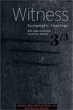 Witness: Systematic Theology, Volume 3
