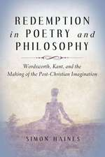 Redemption in Poetry and Philosophy: Wordsworth, Kant, and the Making of the Post-Christian Imagination