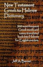 New Testament Greek to Hebrew Dictionary - 500 Greek Words and Names Retranslated Back Into Hebrew for English Readers:  America's Best in Vietnam