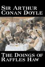 The Doings of Raffles Haw by Arthur Conan Doyle, Fiction, Mystery & Detective, Historical, Action & Adventure