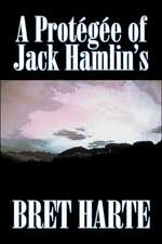 A Protegee of Jack Hamlin's by Bret Harte, Fiction, Westerns, Historical:  From the First 10 Years of 32 Poems Magazine