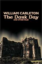 The Dark Day and Other Tales by William Carleton, Fiction, Classics, Literary