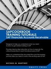 SAP Training Tutorials:  SAP Fico AR Sapcookbook Training Tutorials SAP Financials Accounts Receivable (Sapcookbook SAP Fico Training Resource