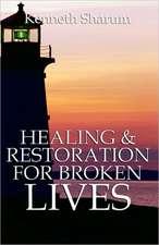 Healing And Restoration For Broken Lives