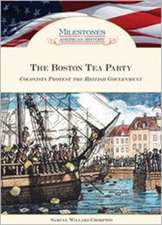 The Boston Tea Party Colonists Protest the British Government