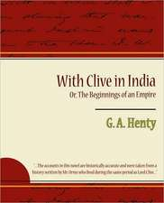 With Clive in India Or, the Beginnings of an Empire