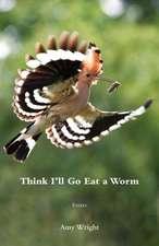 Think I'll Go Eat a Worm
