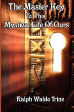 The Master Key to This Mystical Life of Ours