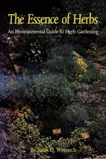 The Essence of Herbs:  An Environmental Guide to Herb Gardening