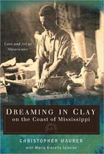 Dreaming in Clay on the Coast of Mississippi:  Love and Art at Shearwater