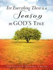 For Everything There Is a Season in God's Time