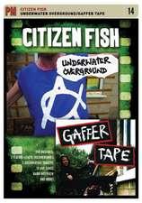 Citizen Fish: Underwater Overground / Gaffer Tape