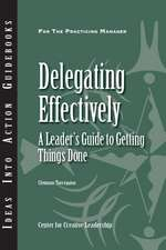 Delegating Effectively: A Leader′s Guide to Getting Things Done