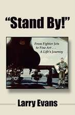 Stand By!:  From Fighter Jets to Fine Art . . . a Life's Journey