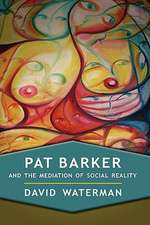 Pat Barker and the Mediation of Social Reality